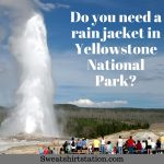 DO you need a rain jacket in Yellowstone National Park?